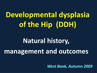 Developmental dysplasia  of the Hip  (DDH)
