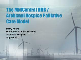 The MidCentral DHB / Arohanui Hospice Palliative Care Model