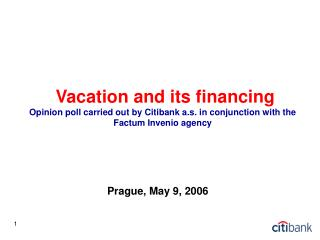 Vacation and its financing Opinion poll carried out by Citibank a.s. in conjunction with the Factum Invenio agency