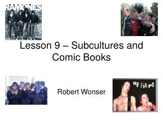 Lesson 9 – Subcultures and Comic Books