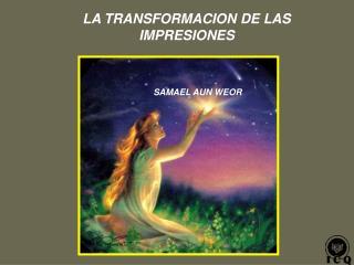 LA TRANSFORMACION DE LAS IMPRESIONES