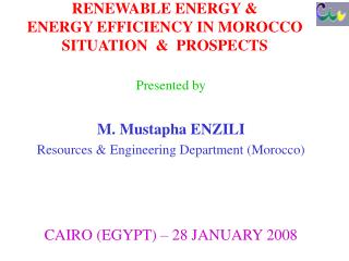 RENEWABLE ENERGY &   ENERGY EFFICIENCY IN MOROCCO SITUATION  &  PROSPECTS