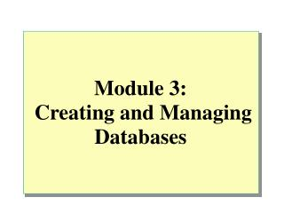 Module 3:  Creating and Managing Databases