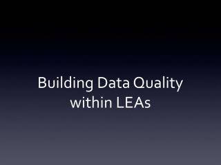 Building Data Quality within LEAs