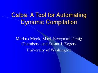 Calpa: A Tool for Automating Dynamic Compilation