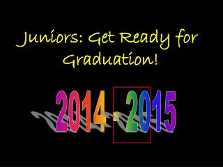 Juniors: Get Ready for Graduation!
