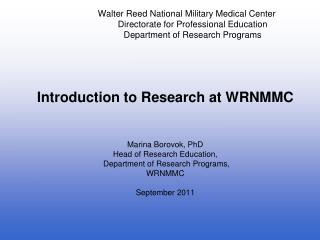 Introduction to Research at WRNMMC Marina Borovok, PhD Head of Research Education,