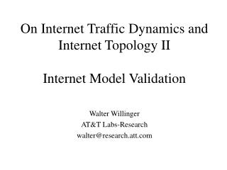 On Internet Traffic Dynamics and Internet Topology II Internet Model Validation