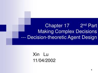 Chapter 17        2 nd  Part  Making Complex Decisions --- Decision-theoretic Agent Design