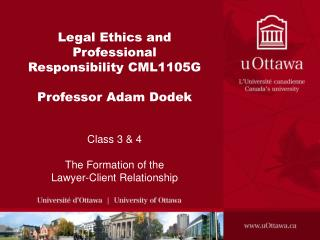 Legal Ethics and Professional Responsibility CML1105G Professor Adam Dodek