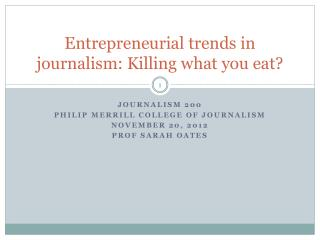 Entrepreneurial trends in journalism: Killing what you eat?