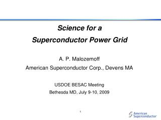 Science for a  Superconductor Power Grid A. P. Malozemoff American Superconductor Corp., Devens MA