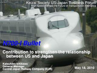 N700-I Bullet Contribution to strengthen the relationship between US and Japan Katsuhiko Ichikawa