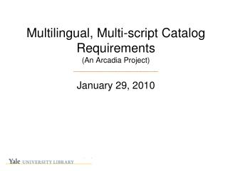 Multilingual, Multi-script Catalog Requirements (An Arcadia Project) ________________________