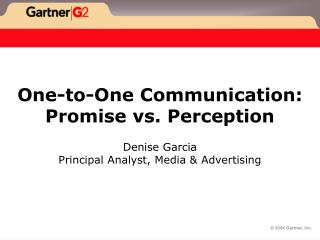 One-to-One Communication: Promise vs. Perception