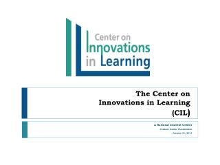 The Center on  Innovations in Learning (CIL )