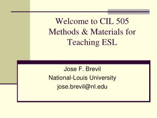 Welcome to CIL 505 Methods & Materials for Teaching ESL