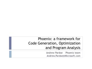 Phoenix: a framework for  Code Generation, Optimization  and Program Analysis