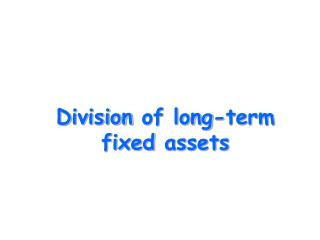 D ivision  of long - term fixed  assets