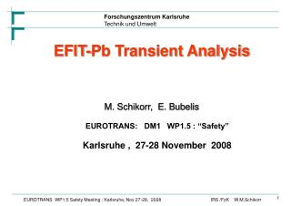 "EFIT-Pb Transient Analysis M. Schikorr,  E. Bubelis EUROTRANS:   DM1   WP1.5 : ""Safety"""