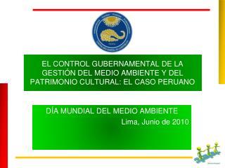 DÍA MUNDIAL DEL MEDIO AMBIENTE Lima, Junio de 2010