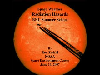 Space Weather  Radiation Hazards REU Summer School