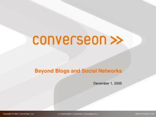 Beyond Blogs and Social Networks December 1, 2005