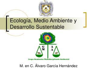 Ecología, Medio Ambiente y Desarrollo Sustentable