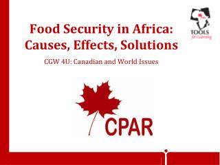 Food Security in Africa: Causes, Effects, Solutions CGW 4U: Canadian and World Issues