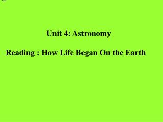 Unit 4: Astronomy Reading : How Life Began On the Earth