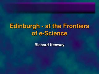 Edinburgh - at the Frontiers of e-Science