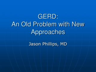 GERD: An Old Problem with New Approaches