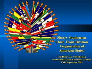 Sherry Stephenson Chief, Trade Division  Organization of American States UNSD/ECLAC workshop on international trade in s