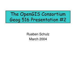 The OpenGIS Consortium Geog 516 Presentation #2