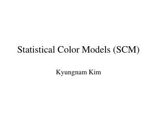 Statistical Color Models (SCM)