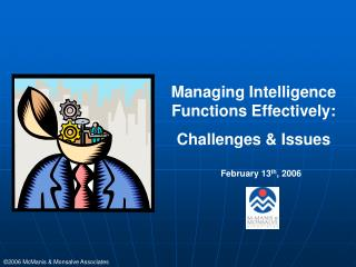 Managing Intelligence Functions Effectively: Challenges & Issues