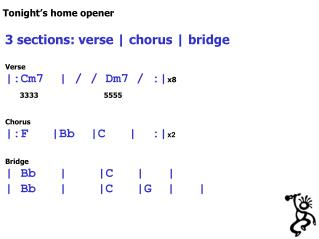 3 sections: verse | chorus | bridge Verse |:Cm7  | / / Dm7 / :| x8 3333 5555 Chorus