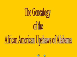 The Genealogy  of the African American Upshaws of Alabama