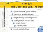 ICT in ELT: The Good, The Bad, The Ugly .