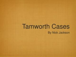 Tamworth Cases