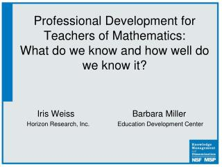 Professional Development for Teachers of Mathematics:  What do we know and how well do we know it?