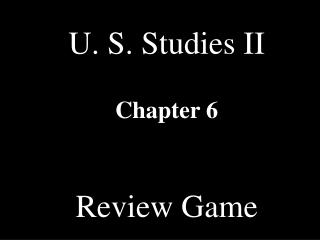 U. S. Studies II Chapter 6 Review Game