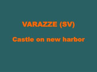 VARAZZE (SV)  Castle on new harbor