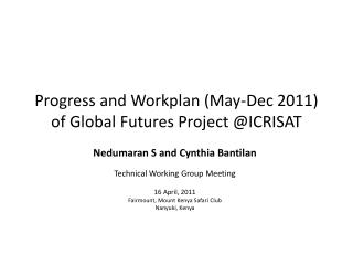 Progress and Workplan (May-Dec 2011) of Global Futures Project @ICRISAT