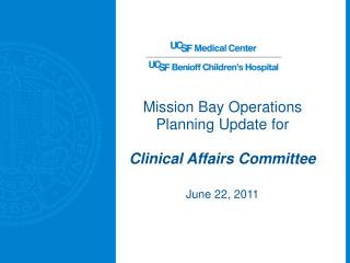 Mission Bay Operations Planning Update for Clinical Affairs Committee June 22, 2011