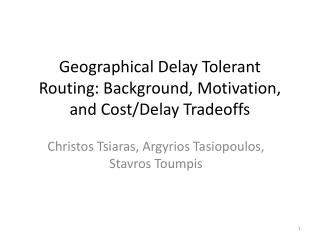 Geographical Delay Tolerant Routing: Background, Motivation, and Cost/Delay Tradeoffs