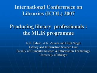 N.N. Edzan, A.N. Zainab and Diljit Singh Library and Information Science Unit