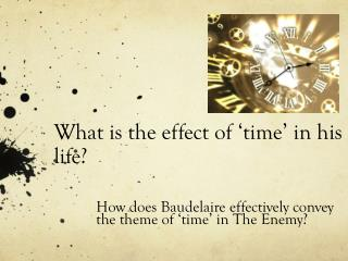 What is the effect of 'time' in his life?