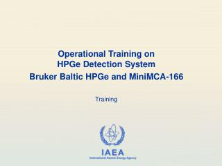 Operational Training on  HPGe Detection System Bruker Baltic HPGe and MiniMCA-166 Training