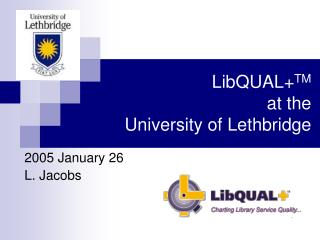 LibQUAL+ TM at the  University of Lethbridge